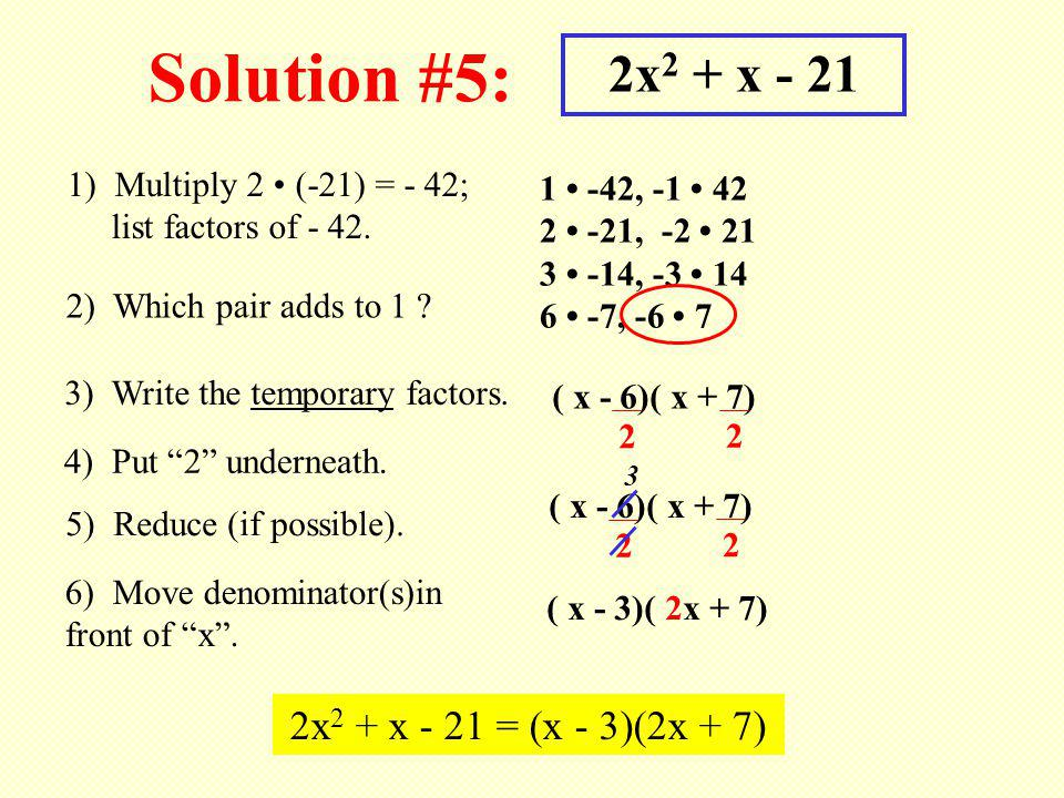 Solution #5: 2x2 + x - 21 2x2 + x - 21 = (x - 3)(2x + 7)