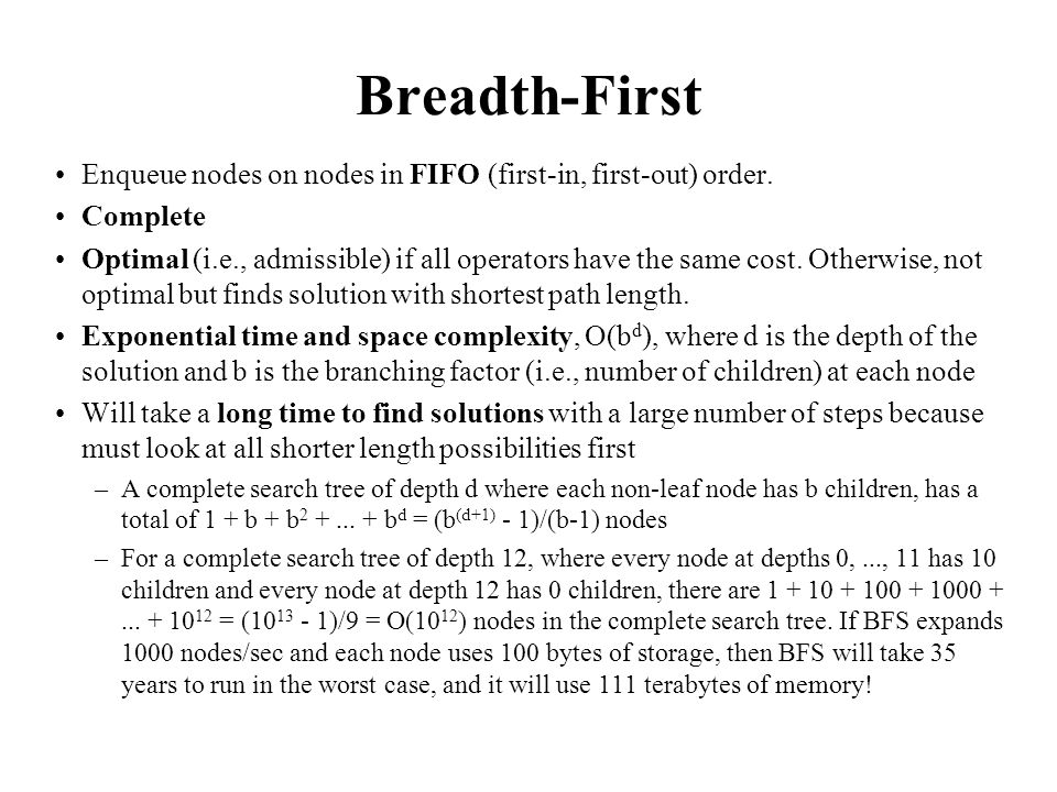 Breadth-First Enqueue nodes on nodes in FIFO (first-in, first-out) order. Complete.