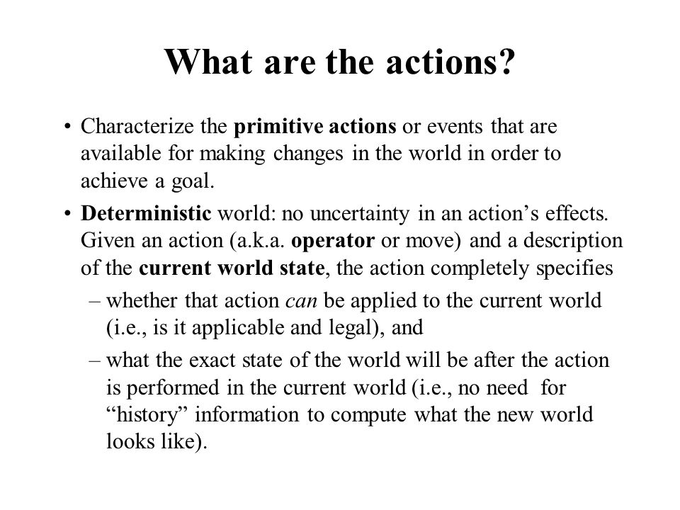 What are the actions Characterize the primitive actions or events that are available for making changes in the world in order to achieve a goal.