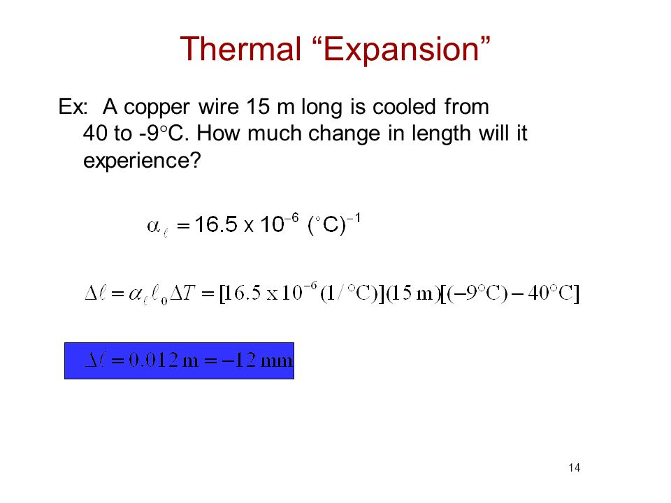 Thermal Expansion Ex: A copper wire 15 m long is cooled from 40 to -9°C.