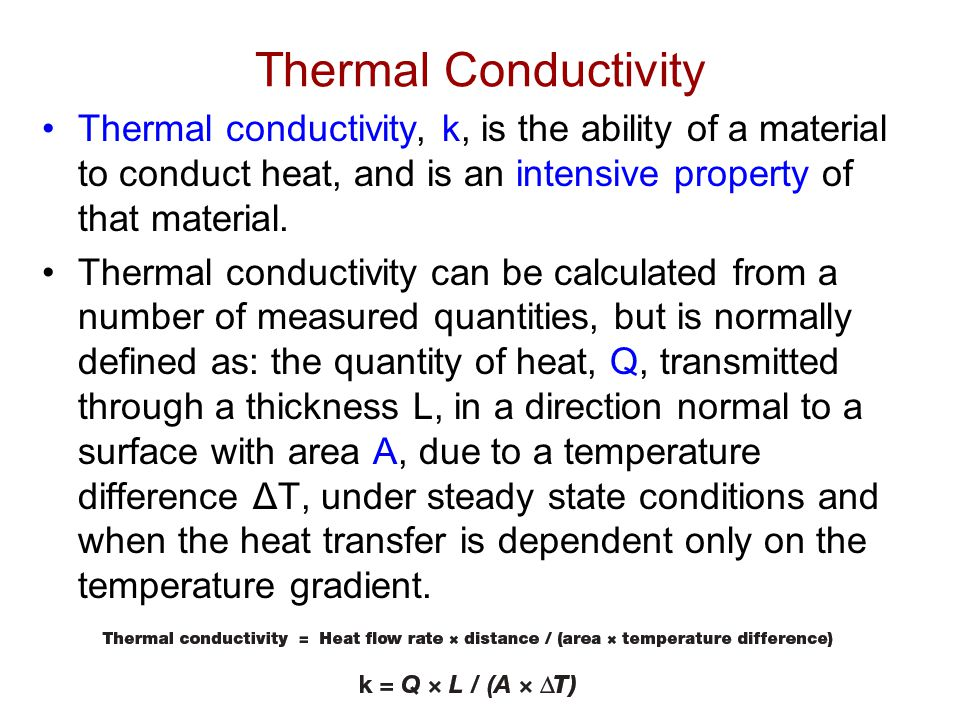 Thermal Conductivity Thermal conductivity, k, is the ability of a material to conduct heat, and is an intensive property of that material.
