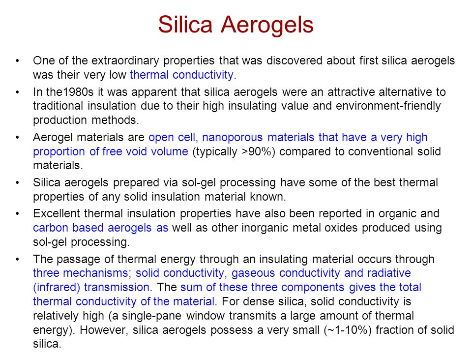 Silica Aerogels One of the extraordinary properties that was discovered about first silica aerogels was their very low thermal conductivity.