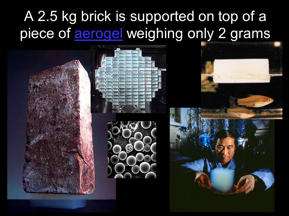 A 2.5 kg brick is supported on top of a piece of aerogel weighing only 2 grams