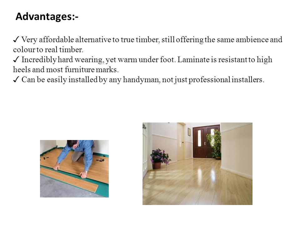 Advantages:- ✓ Very affordable alternative to true timber, still offering the same ambience and colour to real timber.