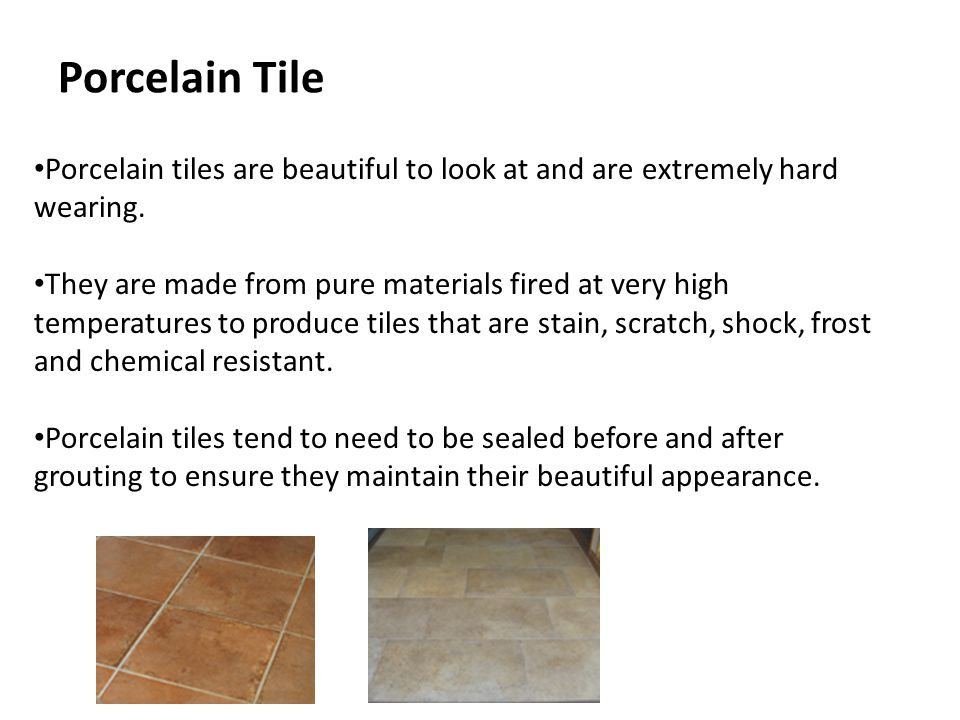 Porcelain Tile Porcelain tiles are beautiful to look at and are extremely hard wearing.