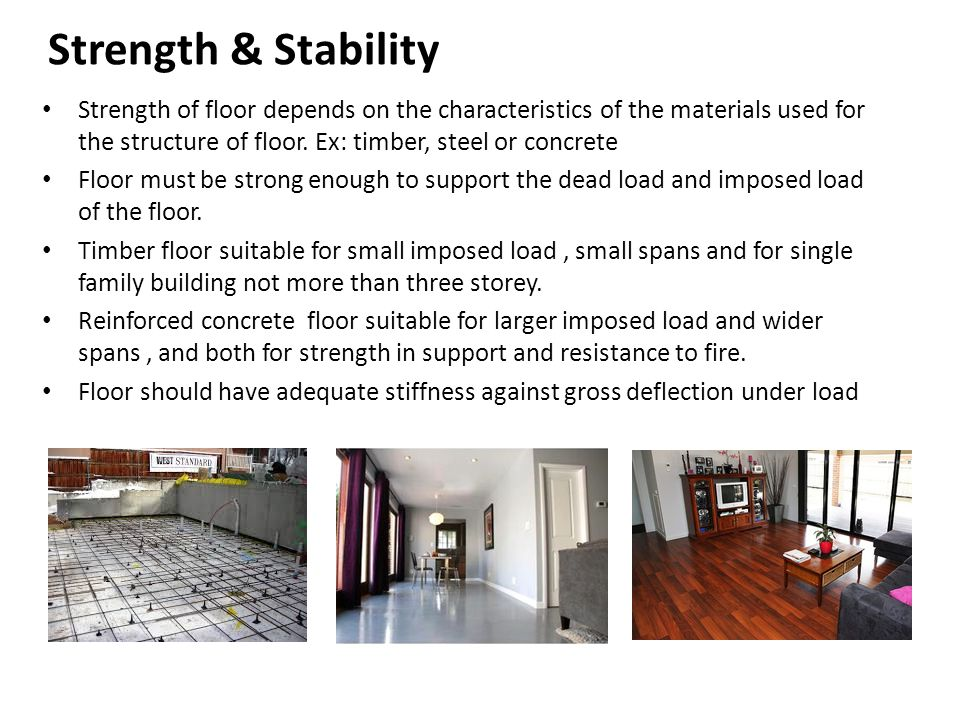 Strength & Stability Strength of floor depends on the characteristics of the materials used for the structure of floor. Ex: timber, steel or concrete.