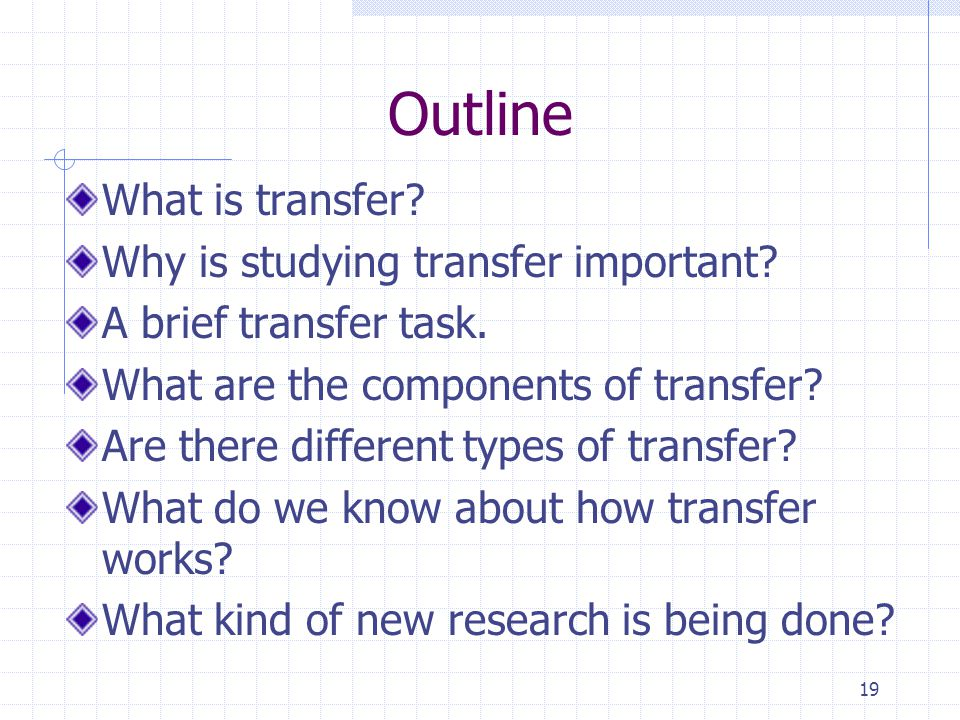 Outline What is transfer Why is studying transfer important