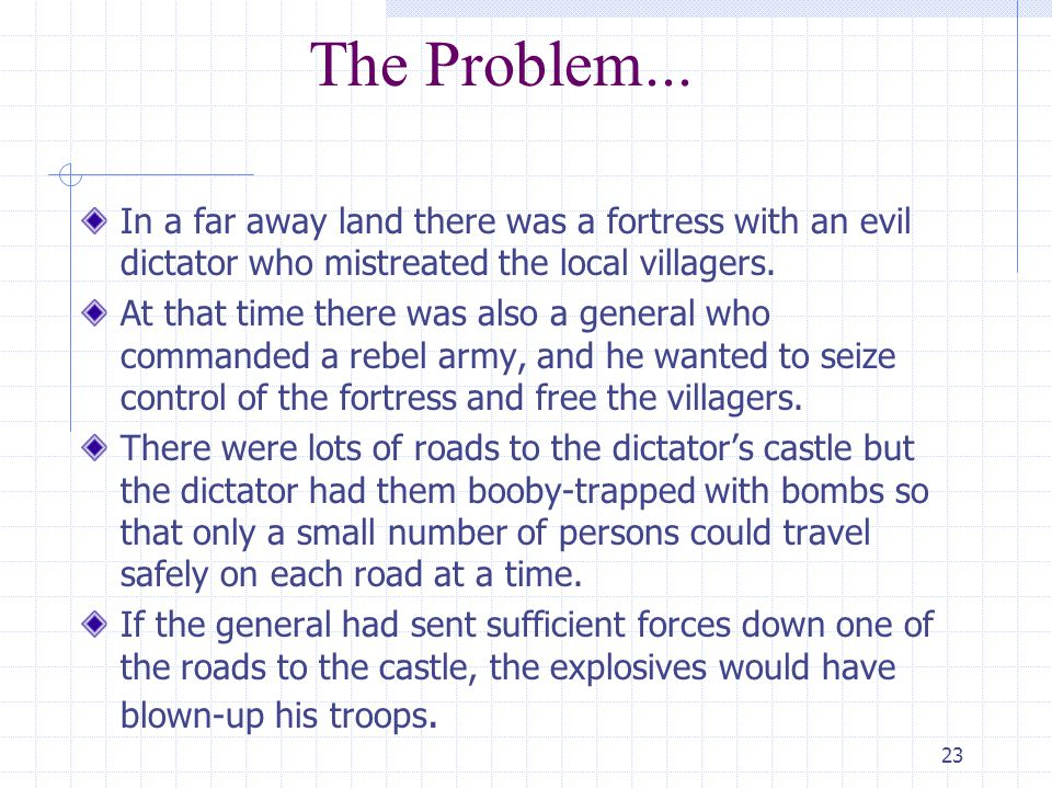 The Problem... In a far away land there was a fortress with an evil dictator who mistreated the local villagers.