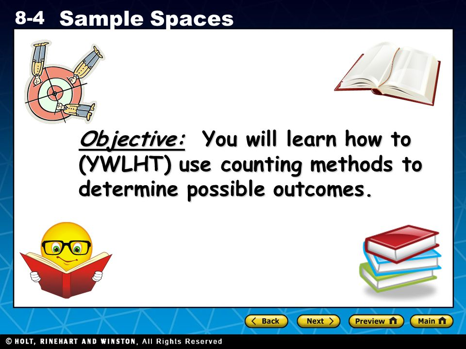 Objective: You will learn how to (YWLHT) use counting methods to determine possible outcomes.