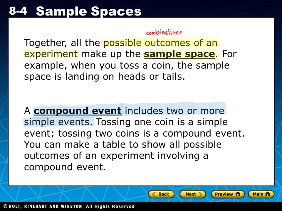 Together, all the possible outcomes of an experiment make up the sample space. For example, when you toss a coin, the sample space is landing on heads or tails.