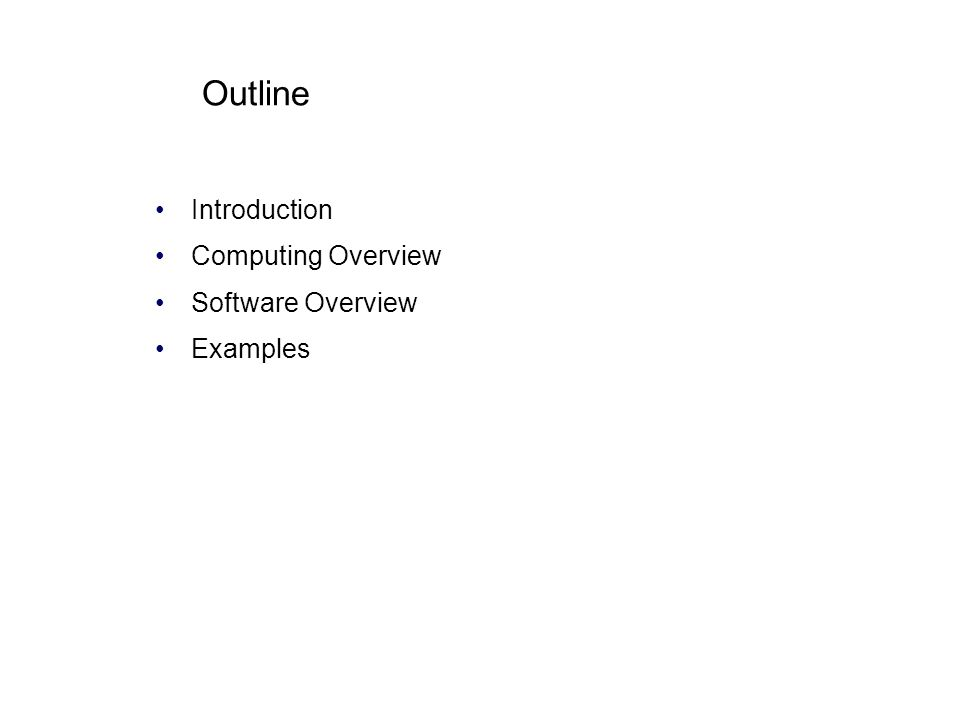 Outline Introduction Computing Overview Software Overview Examples