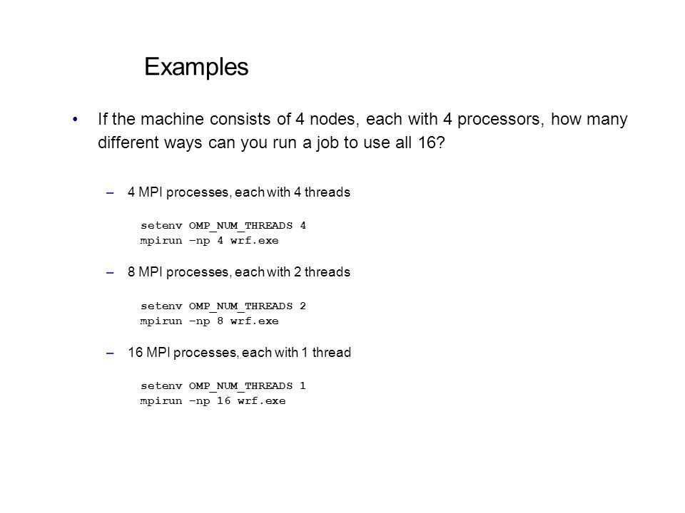 Examples If the machine consists of 4 nodes, each with 4 processors, how many different ways can you run a job to use all 16
