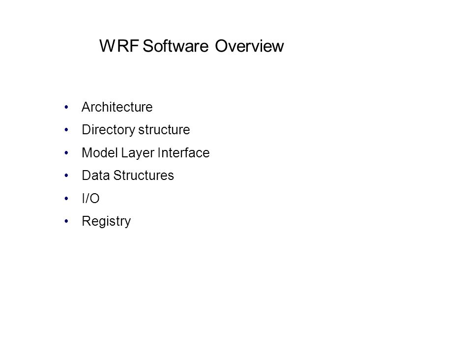 WRF Software Overview Architecture Directory structure