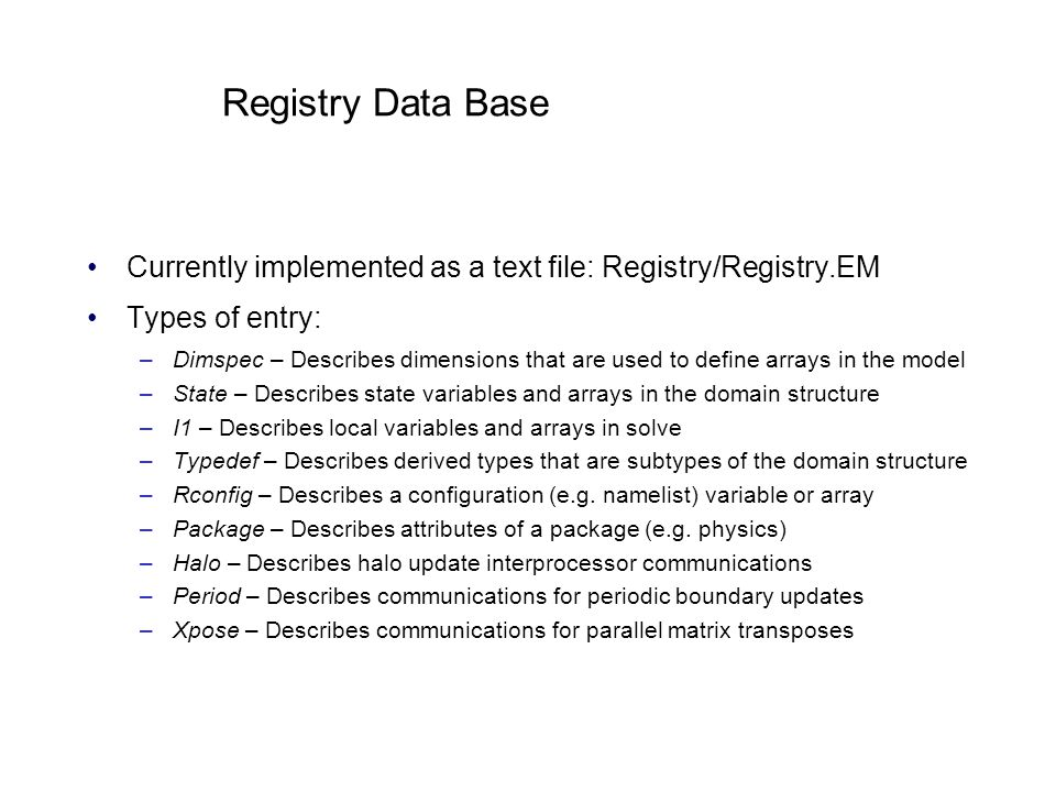 Registry Data Base Currently implemented as a text file: Registry/Registry.EM. Types of entry: