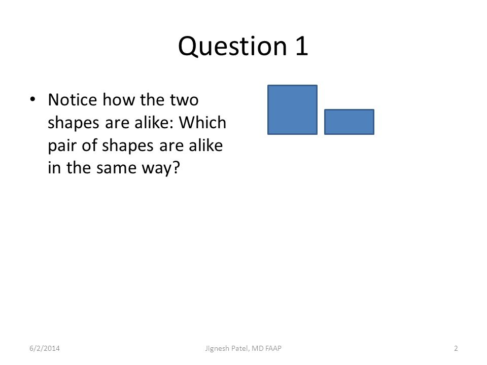 Question 1 Notice how the two shapes are alike: Which pair of shapes are alike in the same way 3/31/2017.