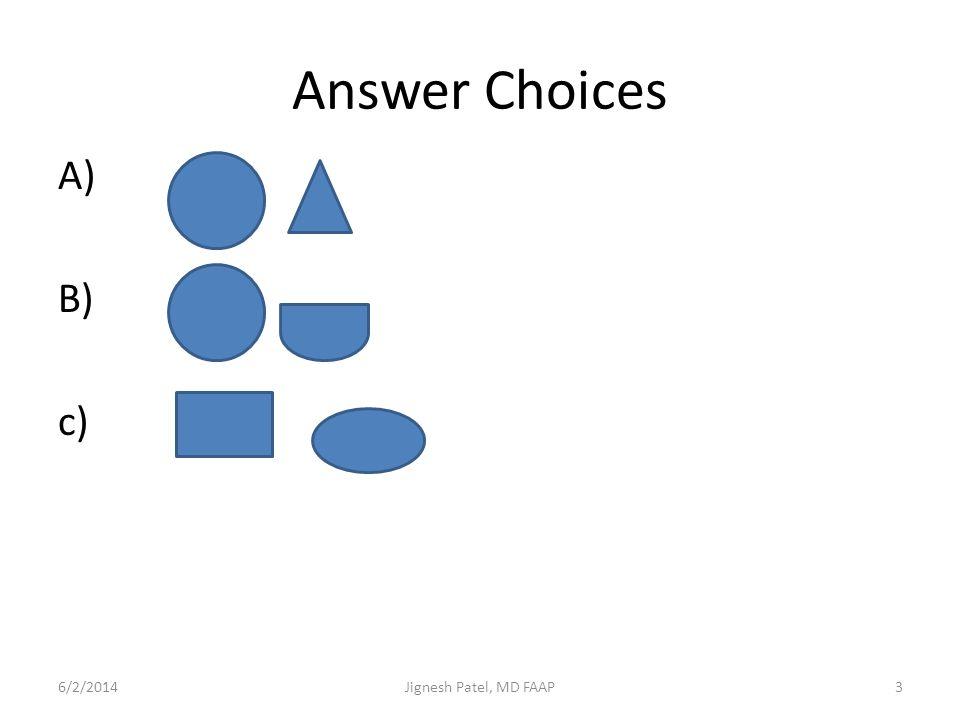Answer Choices A) B) c) 3/31/2017 Jignesh Patel, MD FAAP
