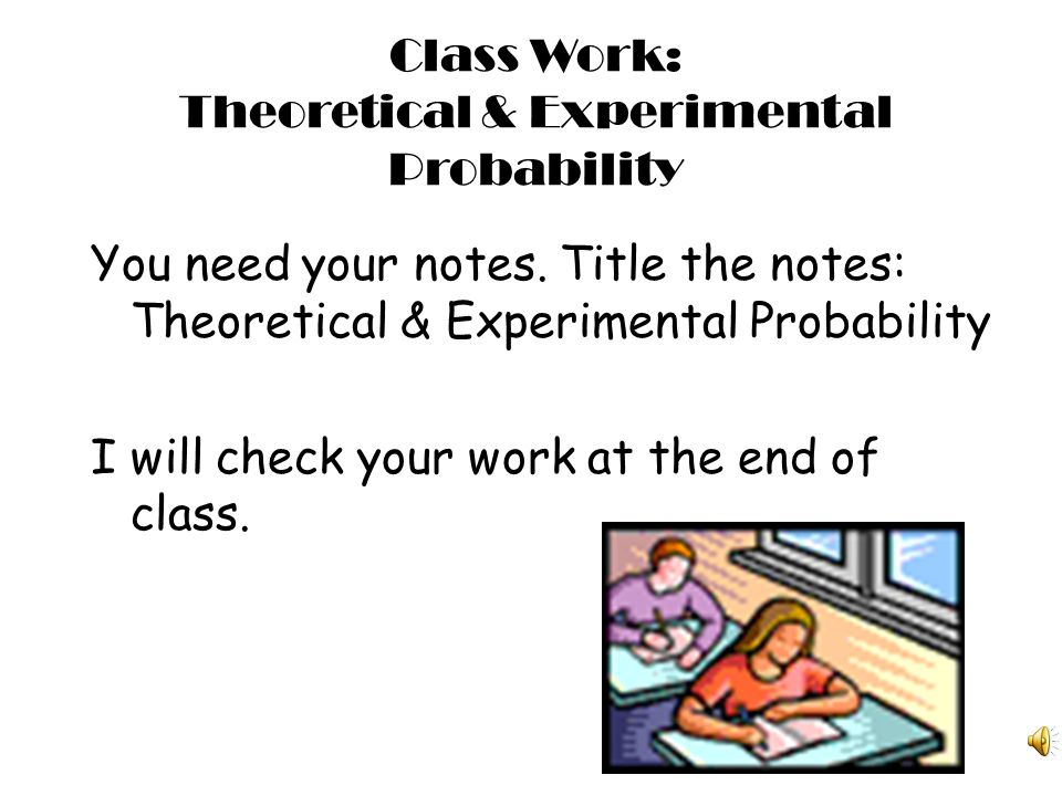 Class Work: Theoretical & Experimental Probability