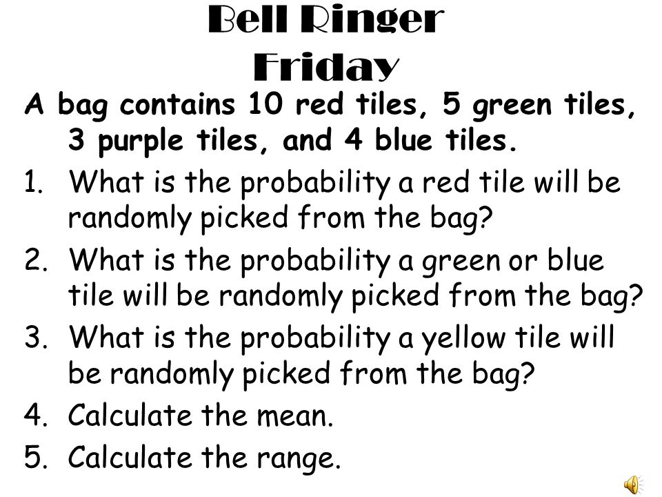 Bell Ringer Friday A bag contains 10 red tiles, 5 green tiles, 3 purple tiles, and 4 blue tiles.