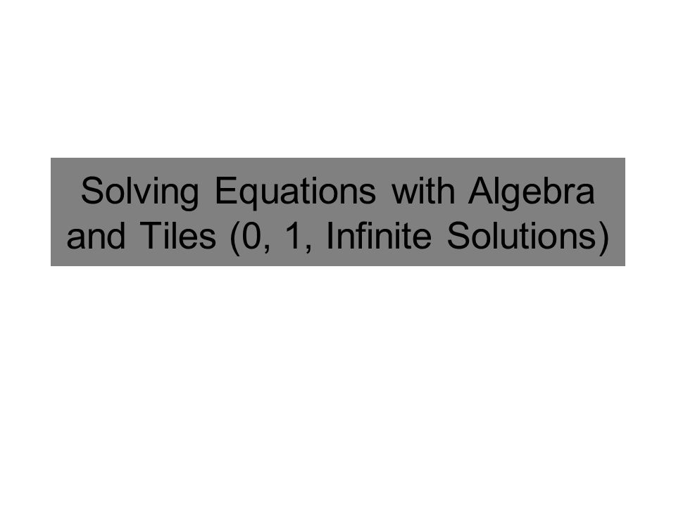 Solving Equations with Algebra and Tiles (0, 1, Infinite Solutions)