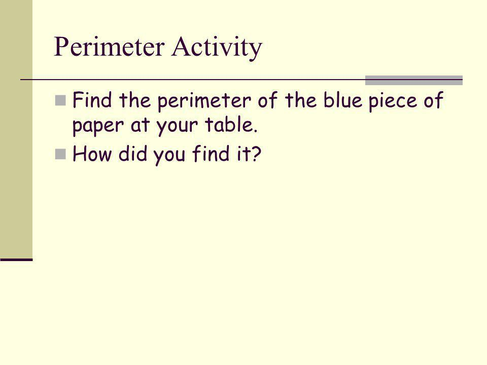Perimeter Activity Find the perimeter of the blue piece of paper at your table.
