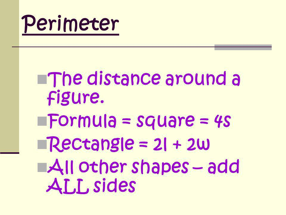Perimeter The distance around a figure. Formula = square = 4s