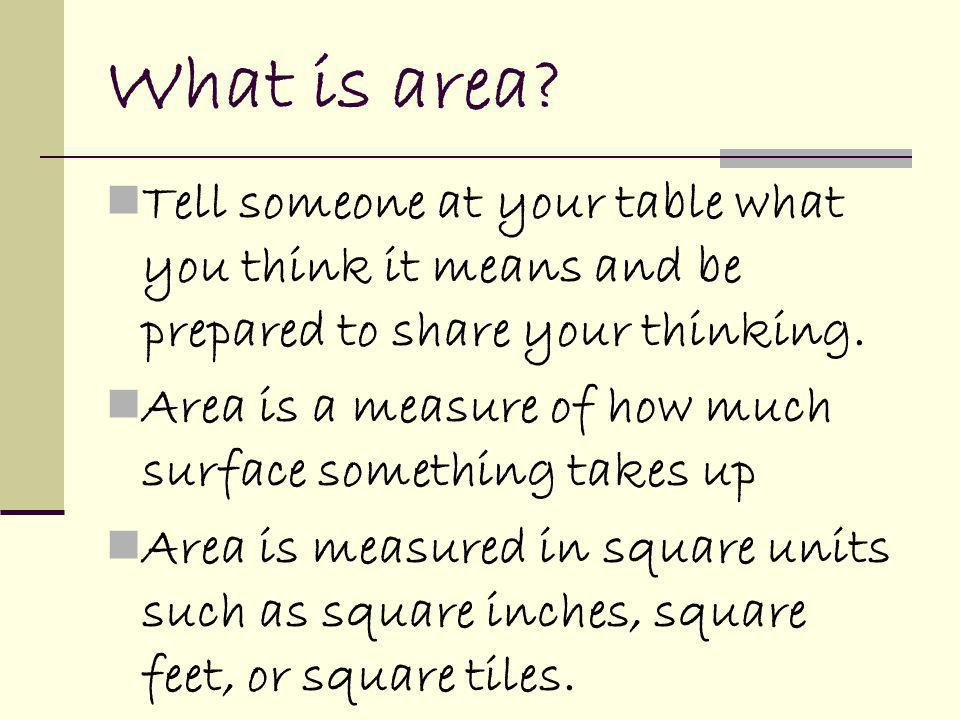 What is area Tell someone at your table what you think it means and be prepared to share your thinking.