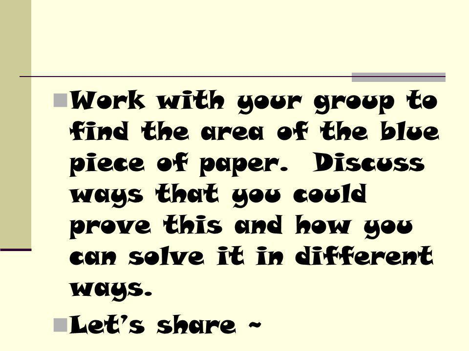 Work with your group to find the area of the blue piece of paper
