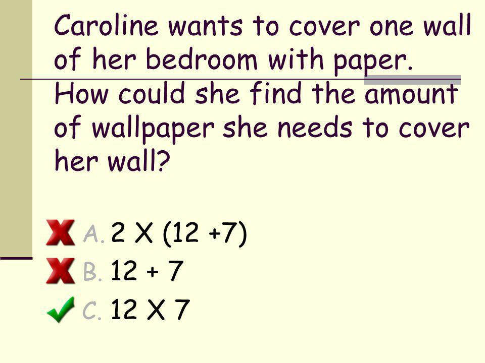 Caroline wants to cover one wall of her bedroom with paper