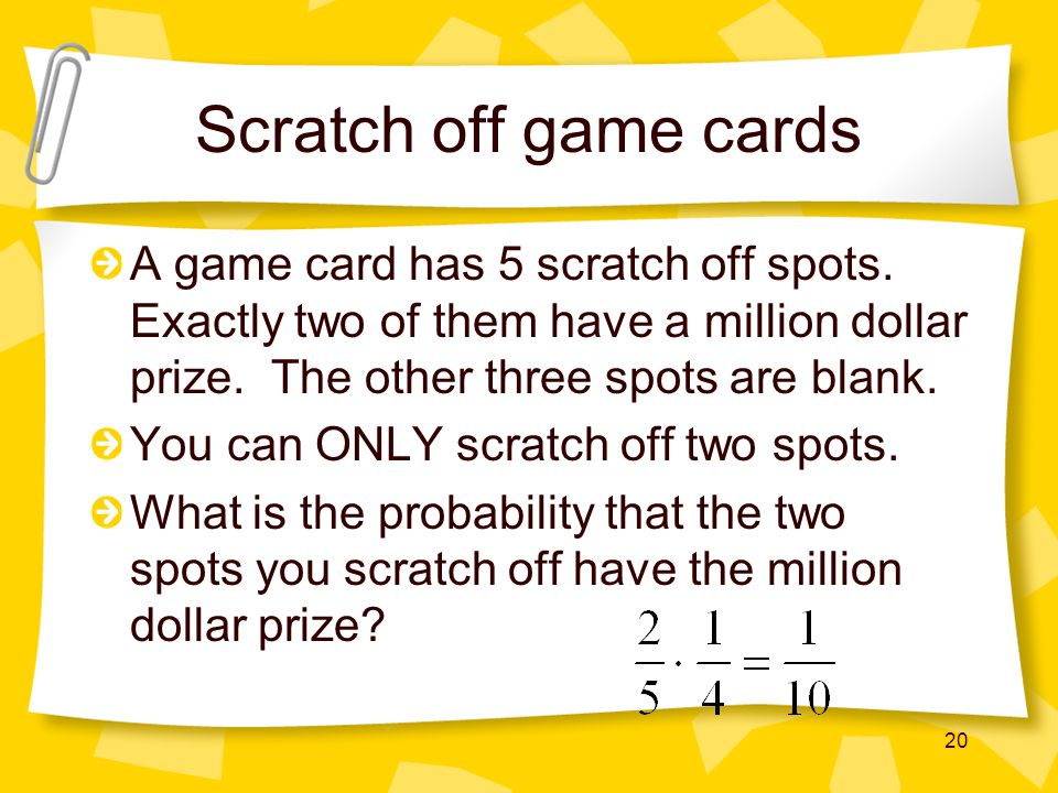 Scratch off game cards A game card has 5 scratch off spots. Exactly two of them have a million dollar prize. The other three spots are blank.