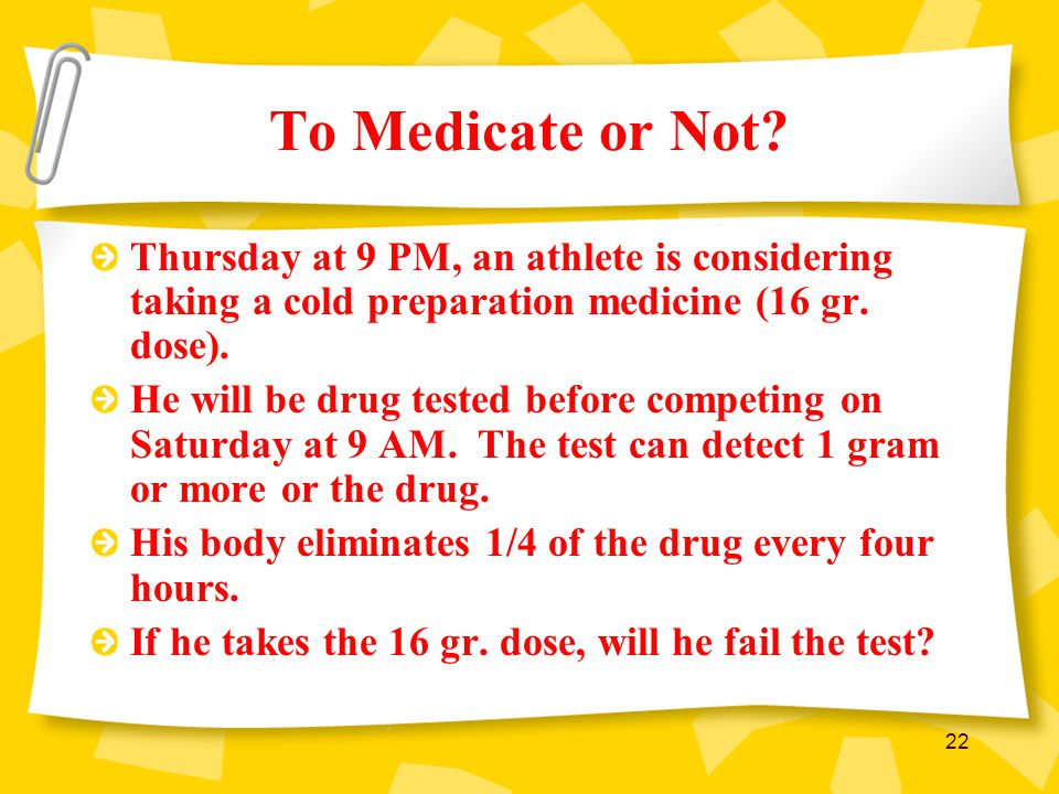 To Medicate or Not Thursday at 9 PM, an athlete is considering taking a cold preparation medicine (16 gr. dose).