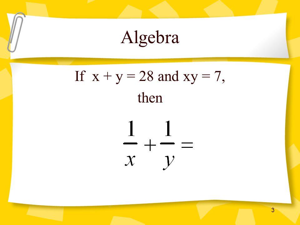 Algebra If x + y = 28 and xy = 7, then