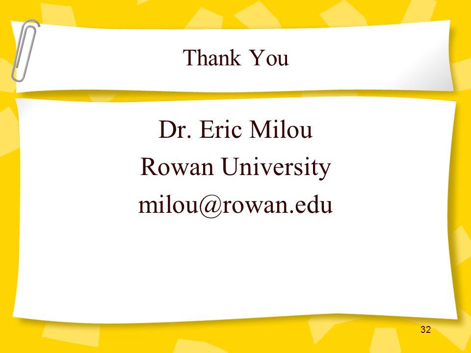 Thank You Dr. Eric Milou Rowan University milou@rowan.edu