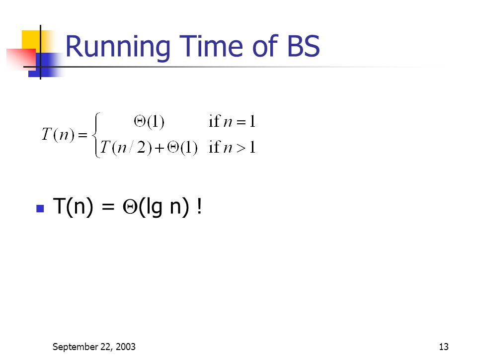 Running Time of BS T(n) = Q(lg n) ! September 22, 2003