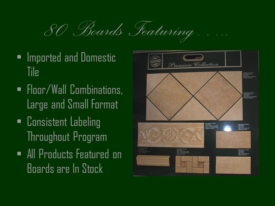 80 Boards Featuring….. Imported and Domestic Tile