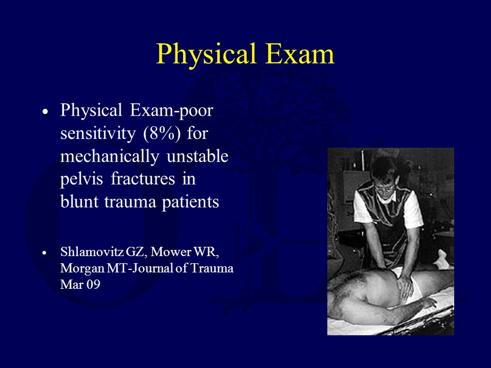 Physical Exam Physical Exam-poor sensitivity (8%) for mechanically unstable pelvis fractures in blunt trauma patients.
