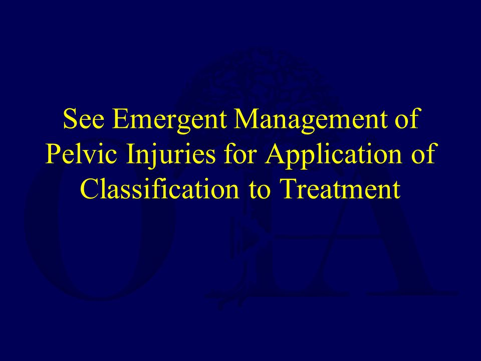 See Emergent Management of Pelvic Injuries for Application of Classification to Treatment