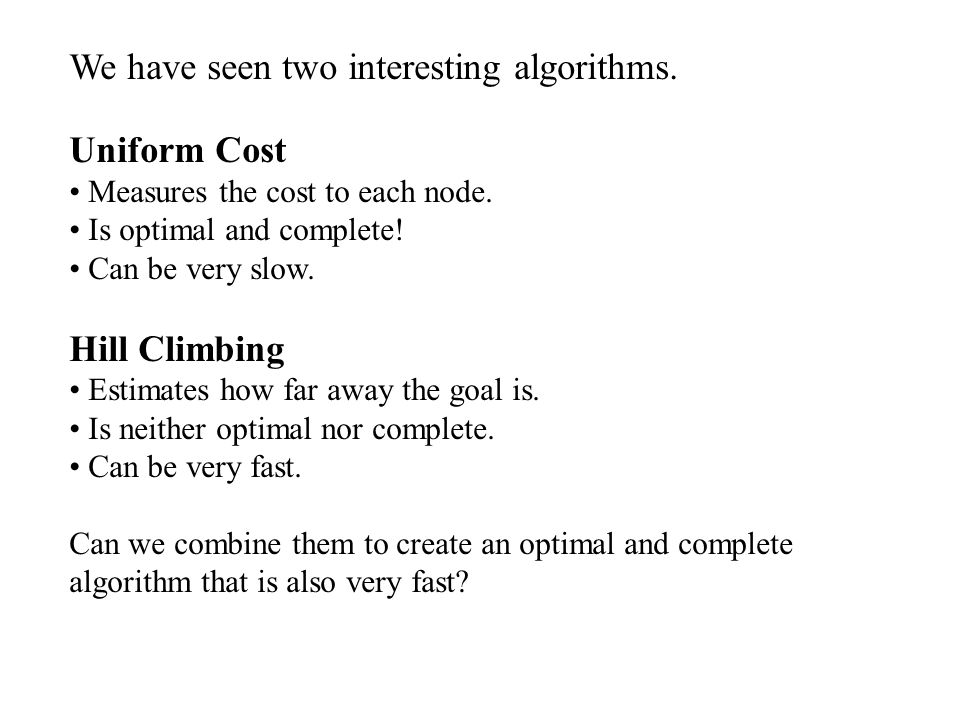 We have seen two interesting algorithms. Uniform Cost