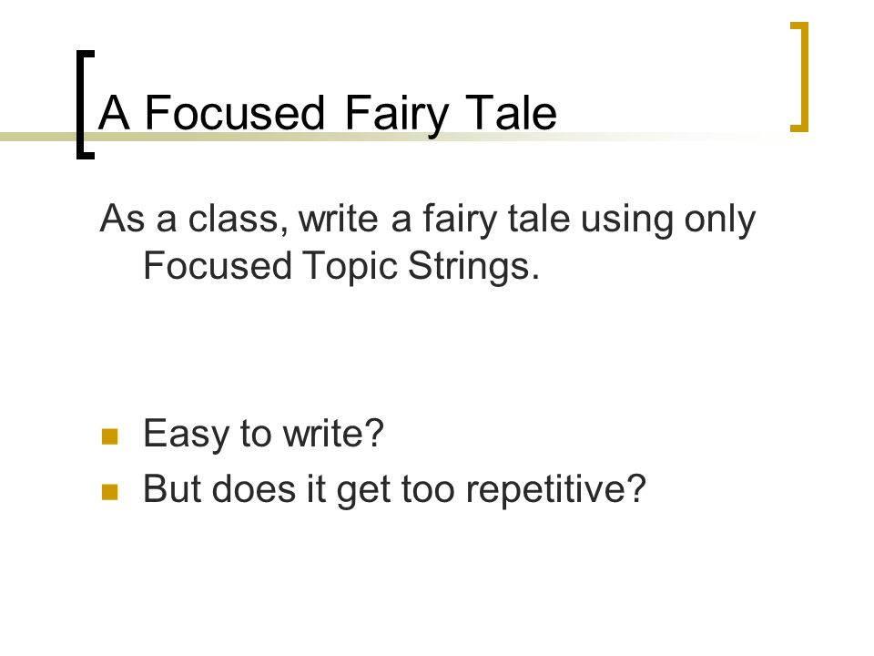 A Focused Fairy Tale As a class, write a fairy tale using only Focused Topic Strings. Easy to write