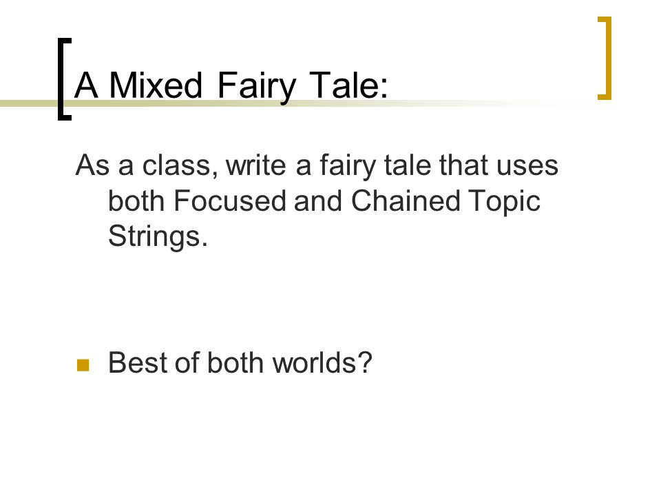 A Mixed Fairy Tale: As a class, write a fairy tale that uses both Focused and Chained Topic Strings.
