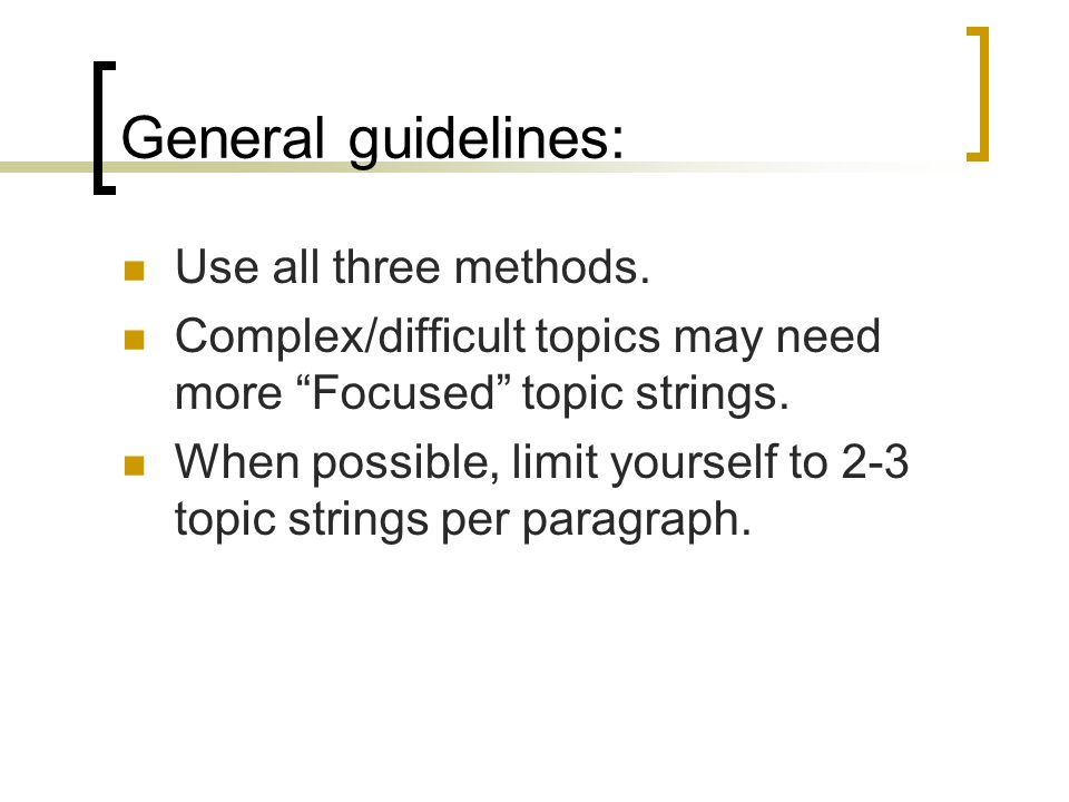 General guidelines: Use all three methods.
