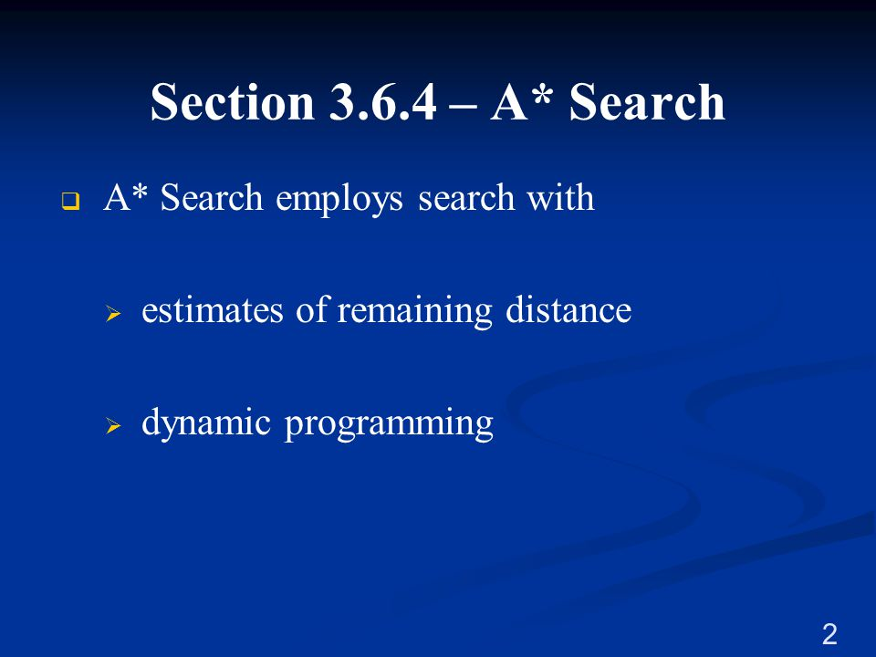 Section 3.6.4 – A* Search A* Search employs search with
