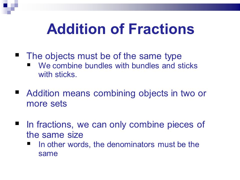 Addition of Fractions The objects must be of the same type