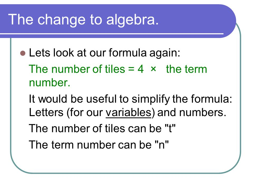 The change to algebra. Lets look at our formula again: