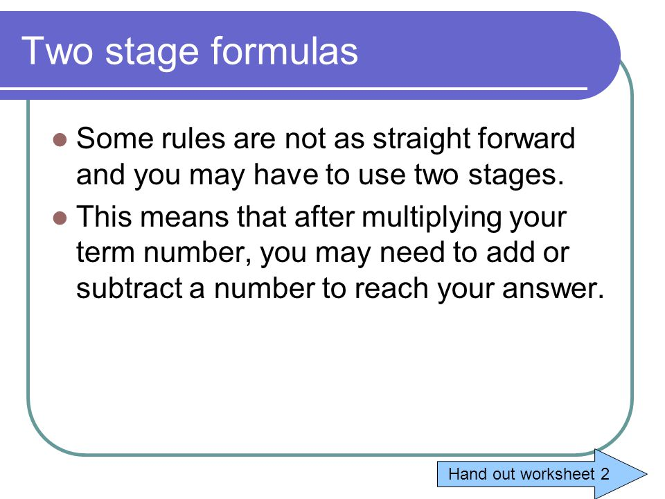 Two stage formulas Some rules are not as straight forward and you may have to use two stages.