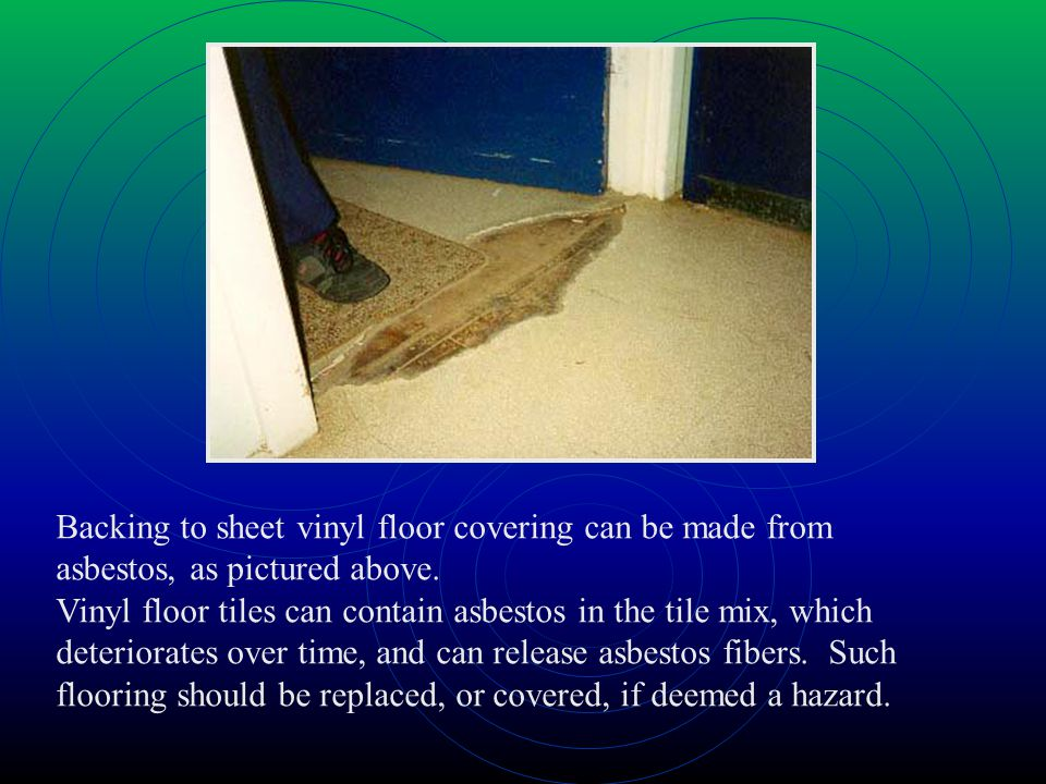 Backing to sheet vinyl floor covering can be made from asbestos, as pictured above.