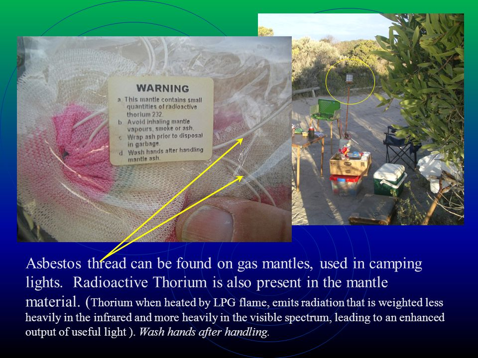 Asbestos thread can be found on gas mantles, used in camping lights