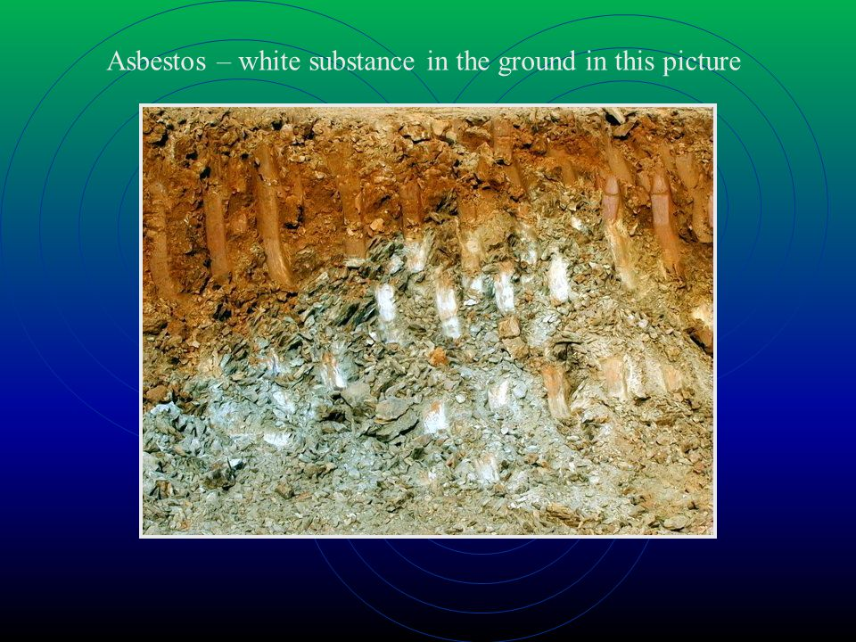 Asbestos – white substance in the ground in this picture