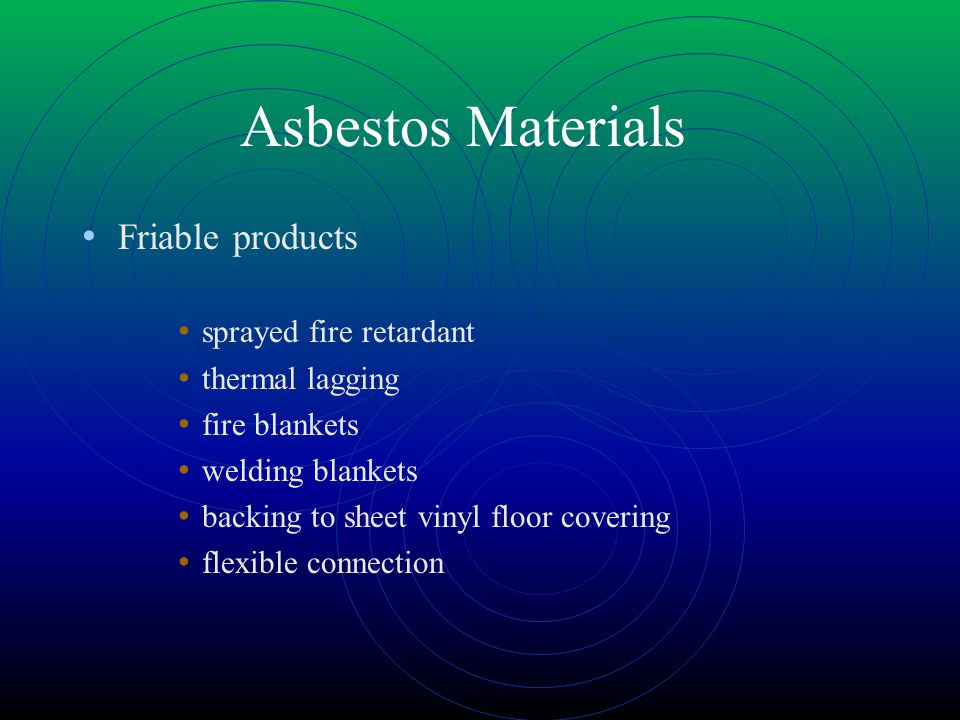 Asbestos Materials Friable products sprayed fire retardant
