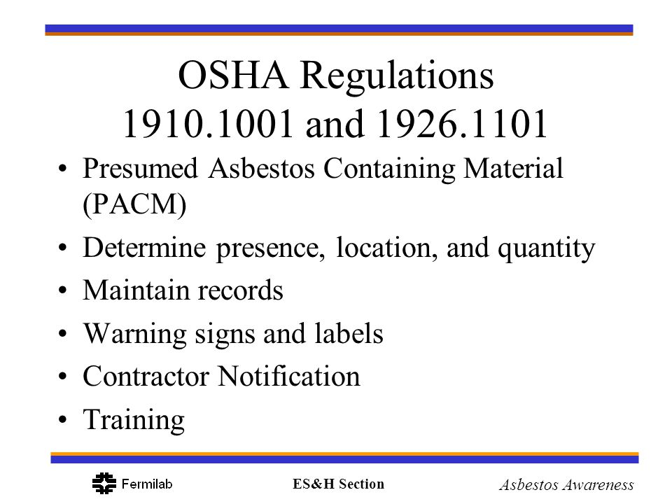 OSHA Regulations 1910.1001 and 1926.1101 Presumed Asbestos Containing Material (PACM) Determine presence, location, and quantity.
