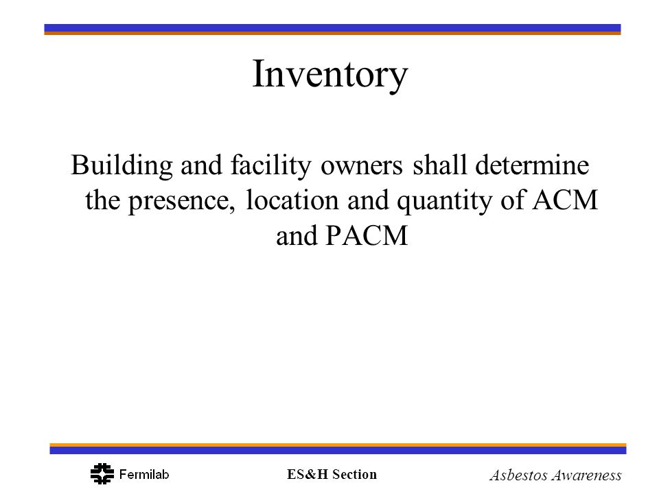 Inventory Building and facility owners shall determine the presence, location and quantity of ACM and PACM.